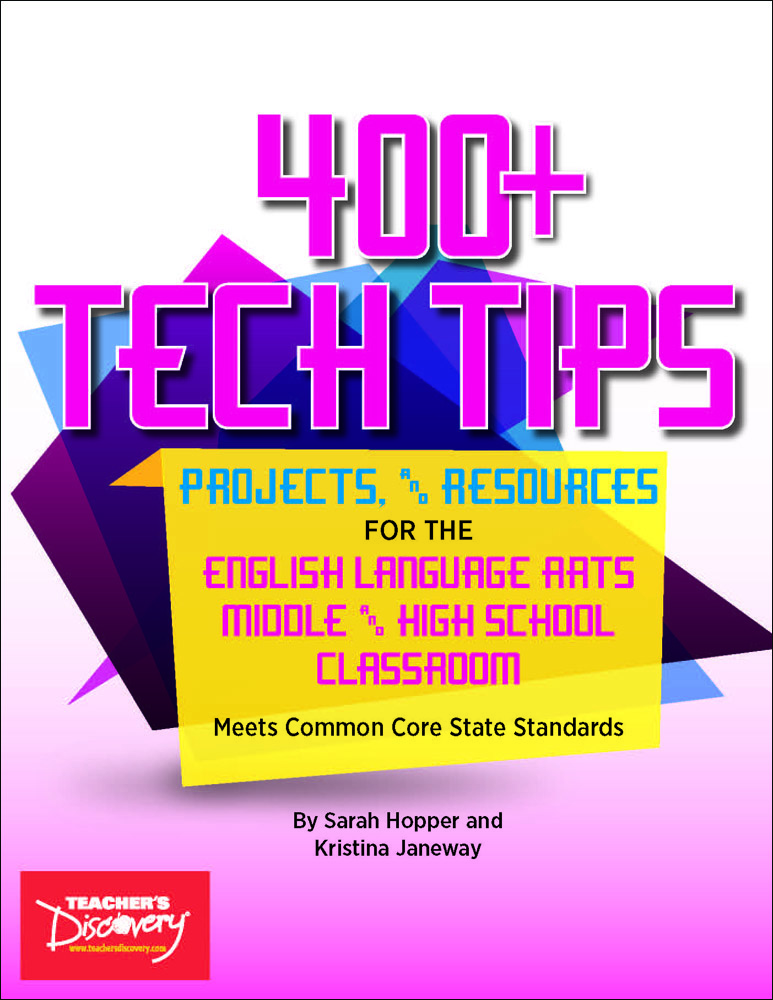 400+ Tech Tips: Projects, and Resources for the English Language Arts Middle and High School Classroom Book