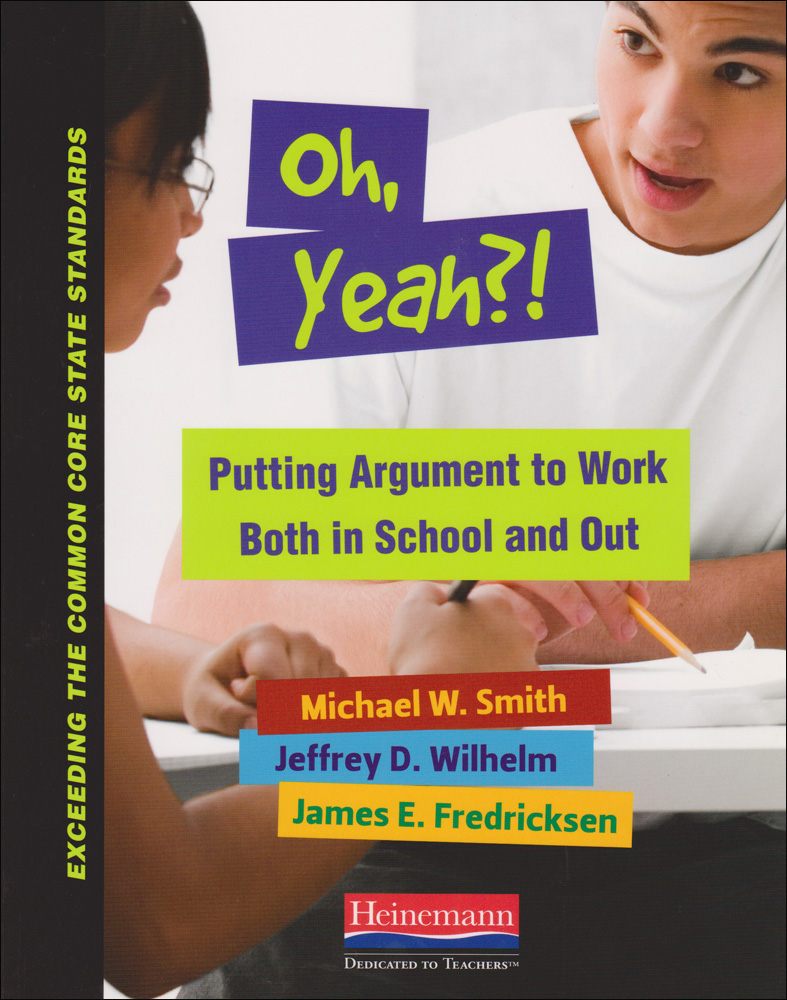 Oh Yeah?! Putting Argument to Work Both in School and Out Book