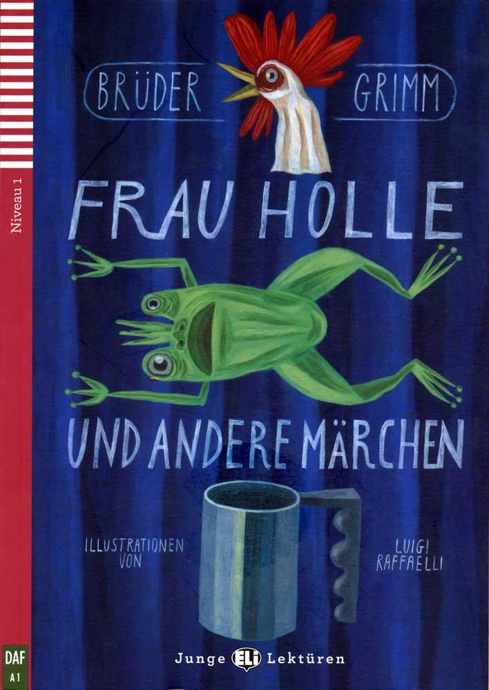 Brüder Grimm Frau Holle und andere Märchen German Reader + Audio CD Junge Lektüren Niveau 1