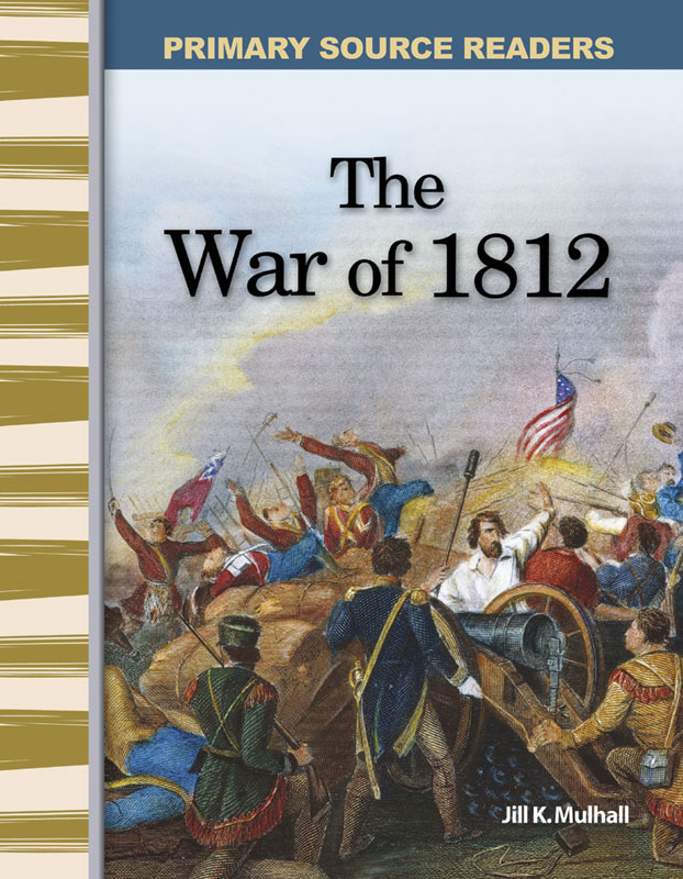 The War of 1812 Primary Source Reader