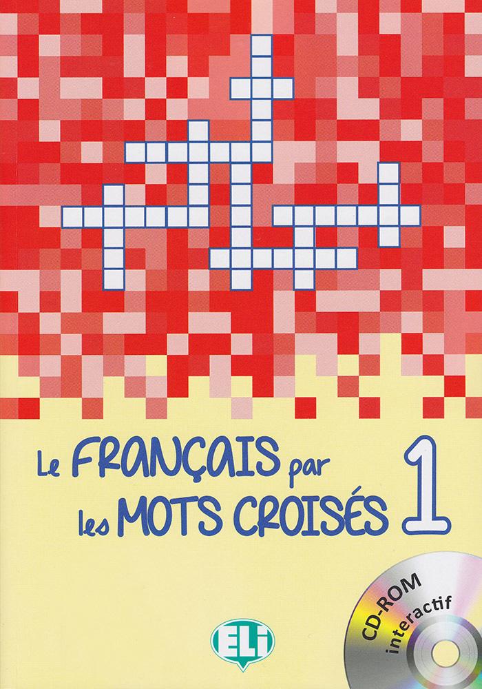 Le française par les mots croisés 1 - Niveau débutants French Book with CD-ROM