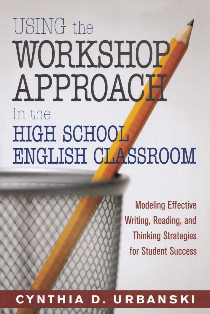 Using the Workshop Approach in the High School English Classroom Book
